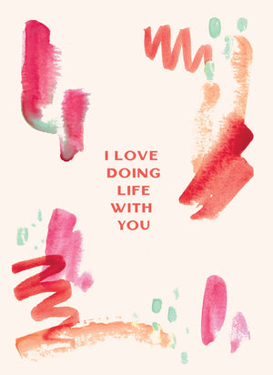 I Love Doing Life With You Greeting Card Print