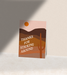Thanks for Sticking Around Greeting Card Print