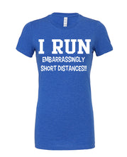 I Run Embarrassingly Short Distances - Cotton Tee - SoreTodayStrongTomorrow