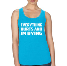 Everything Hurts And Im Dying - Racerback - SoreTodayStrongTomorrow