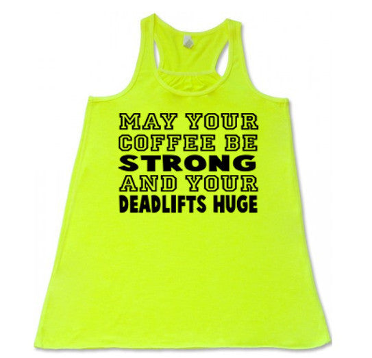 May Your Coffee Be Strong and Your Deadlifts Huge - Flowy Racer Back - SoreTodayStrongTomorrow