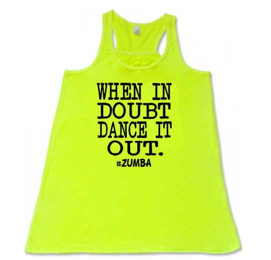 When in doubt dance it out  - Flowy Racerback Tank - SoreTodayStrongTomorrow