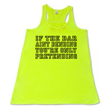 If the bar aint bending you're only pretending- Flowy Racerback Tank - SoreTodayStrongTomorrow