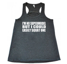 I'm No Supermodel But I Could Easily Squat One - Flowy Racerback - SoreTodayStrongTomorrow