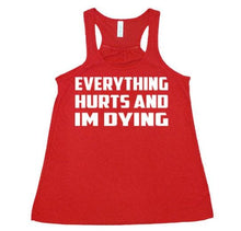 Everything hurts and I'm dying Flowy Racerback Tank - SoreTodayStrongTomorrow