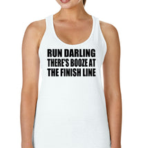 Run Darling There Is Booze At The Finish Line - Racerback - SoreTodayStrongTomorrow
