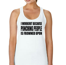 I Workout Because Punching People Is Frowned Upon - Racerback - SoreTodayStrongTomorrow