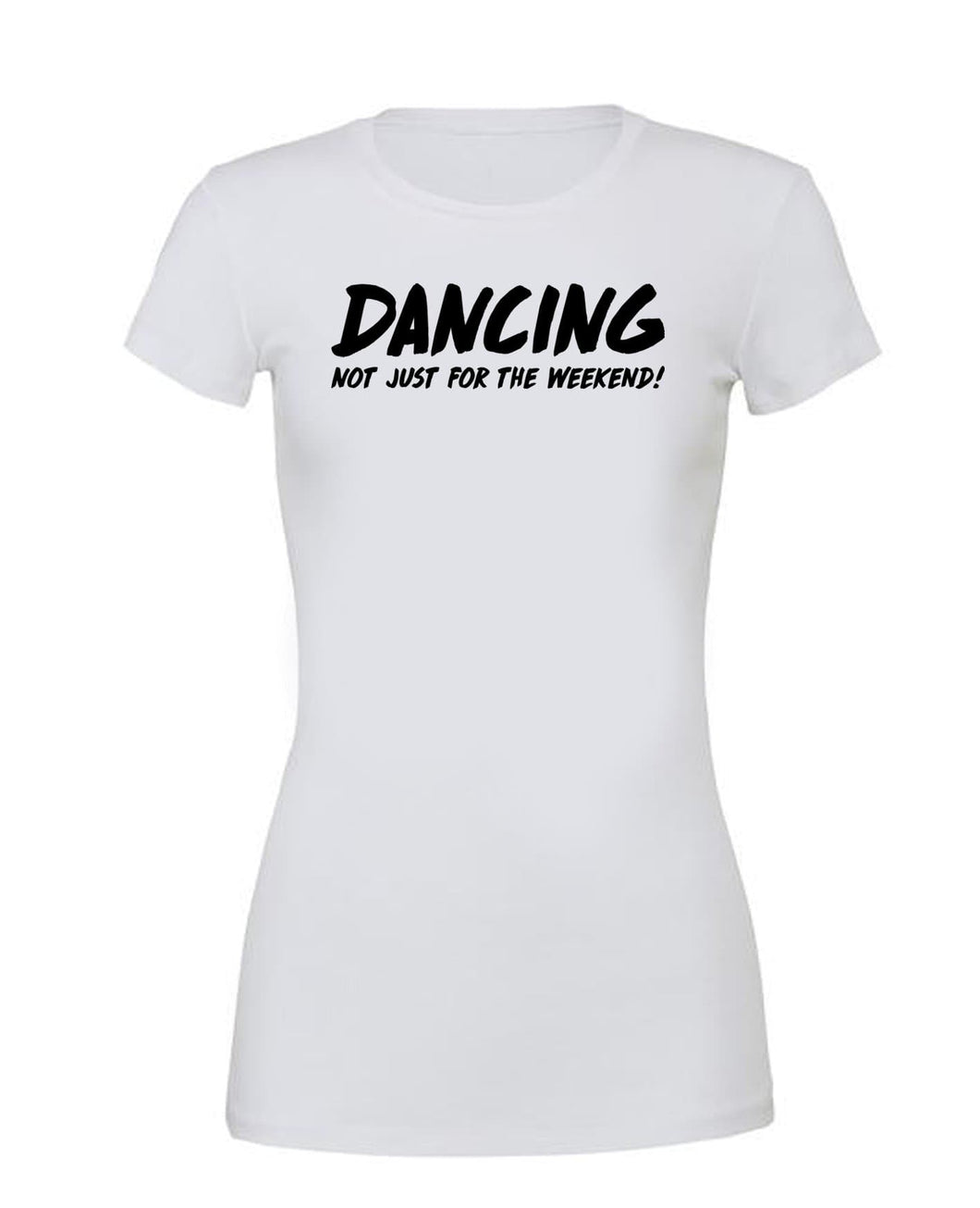 DANCING Not just for the weekend! - T Shirt White - SoreTodayStrongTomorrow