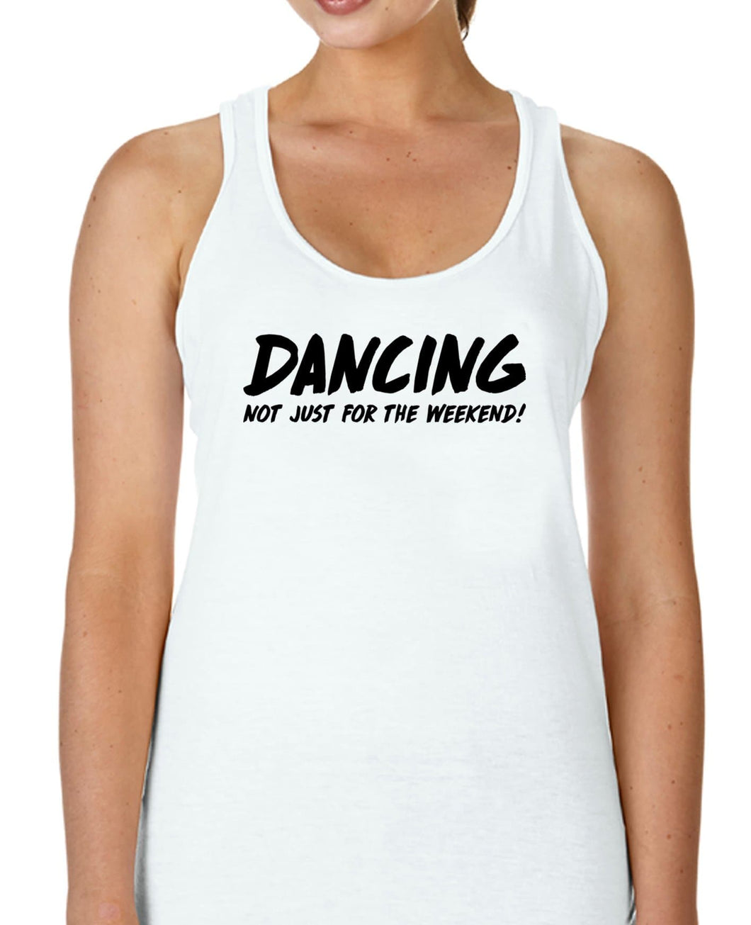 DANCING Not just for the weekend! - Racerback - SoreTodayStrongTomorrow
