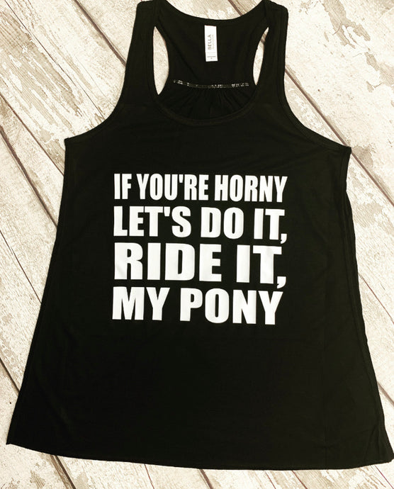 If you're horny  - Flowy Racerback Tank