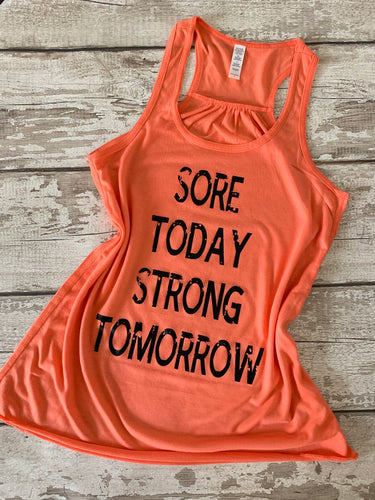Sore Today Strong Tomorrow- Flowy Racerback Tank