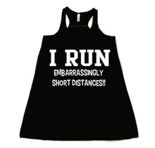 I run embarrassingly short distances  - Flowy Racerback Tank - SoreTodayStrongTomorrow