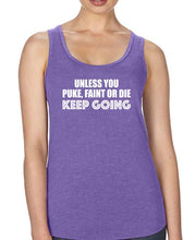 Unless you puke faint or die , keep going - Racerback - SoreTodayStrongTomorrow