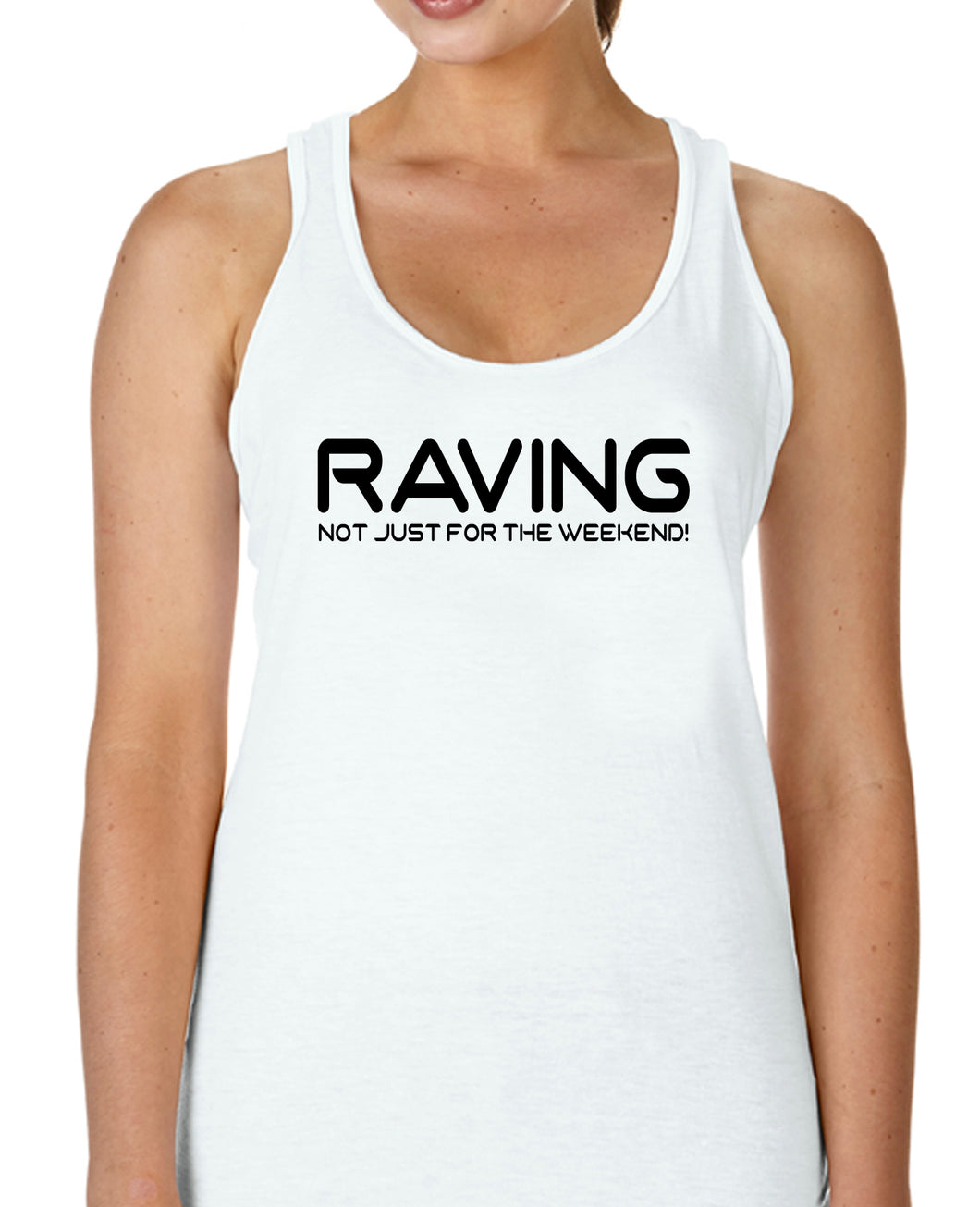 RAVING NOT JUST FOR THE WEEKEND! - Racerback - SoreTodayStrongTomorrow