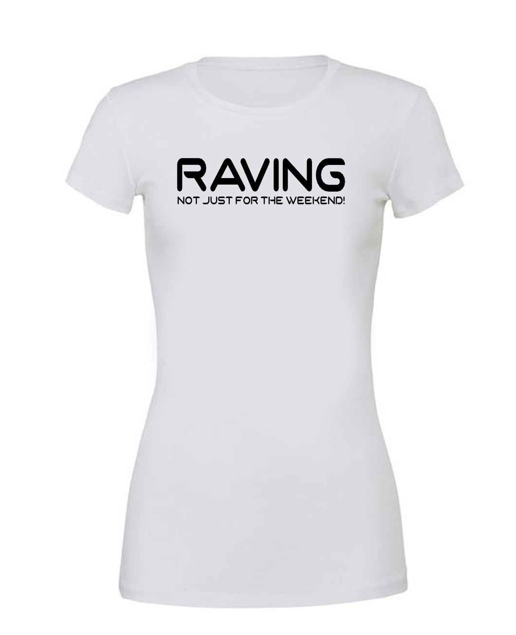 RAVING NOT JUST FOR THE WEEKEND! - T Shirt White - SoreTodayStrongTomorrow