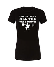 THIS GIRL GOES ALL THE WAY DOWN - Womans Tee - SoreTodayStrongTomorrow
