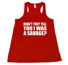 Didn't They Tell You I Was A Savage? - Flowy Racerback Tank - SoreTodayStrongTomorrow