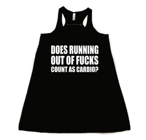 Does running out of fucks count as cardio- Flowy Racerback Tank - SoreTodayStrongTomorrow
