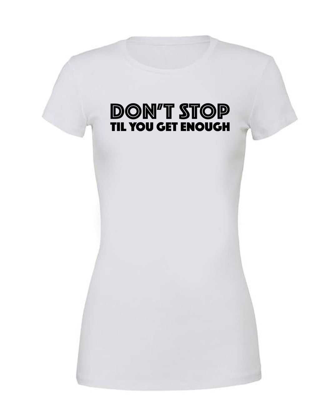 DON'T STOP TIL YOU GET ENOUGH - T Shirt White - SoreTodayStrongTomorrow