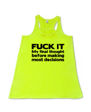 FUCK IT , My final thought  - Flowy Racerback Tank - SoreTodayStrongTomorrow