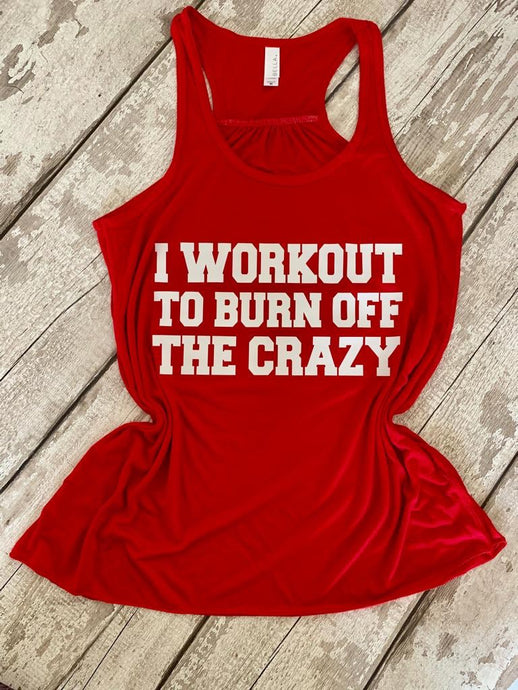 I WORKOUT TO BURN OFF THE CRAZY  - RED flowy racerback