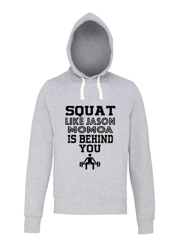 SQUAT LIKE JASON MOMOA IS BEHIND YOU - Hoodie - SoreTodayStrongTomorrow