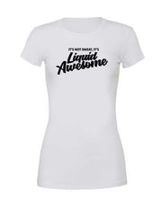 IT'S NOT SWEAT, IT'S LIQUID AWESOME - Womans Tee - SoreTodayStrongTomorrow