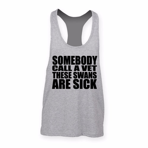 Somebody Call A Vet These Swans Are Sick Muscle Vest - SoreTodayStrongTomorrow