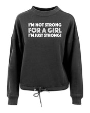I'M NOT STRONG FOR A GIRL. I'M JUST STRONG! - Women's oversize crew neck sweatshirt - SoreTodayStrongTomorrow