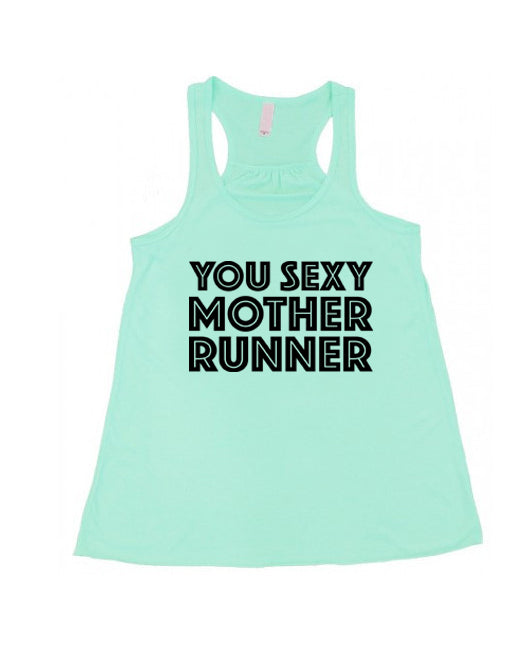 You Sexy Mother Runner - Flowy Racerback Tank - SoreTodayStrongTomorrow