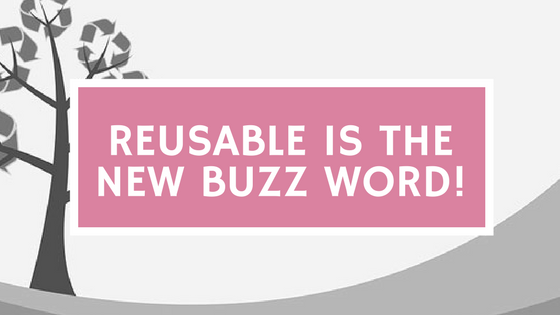 Reusable is the New Buzz Word!