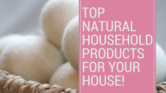 Top Natural Household Products for Your House!