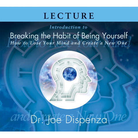 Introduction to Breaking the Habit of Being Yourself (Download)