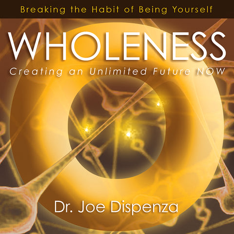Wholeness: Creating an Unlimited Future Now (Download)