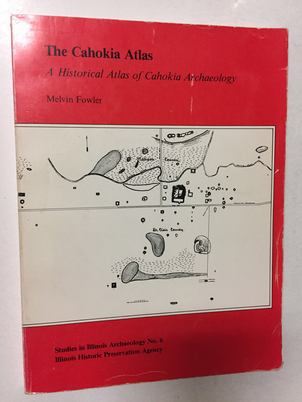 The Cahokia Atlas A Historical Atlas of Cahokia Archaeology - Slickcatbooks