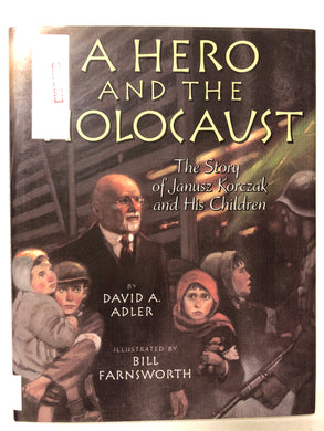 A Hero and the Holocaust The Story of Janusz Korczak and His Children - Slick Cat Books