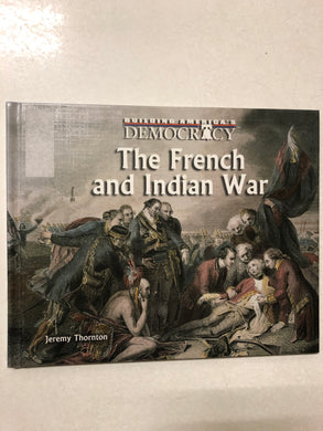 Building America's Democracy The French and Indian War