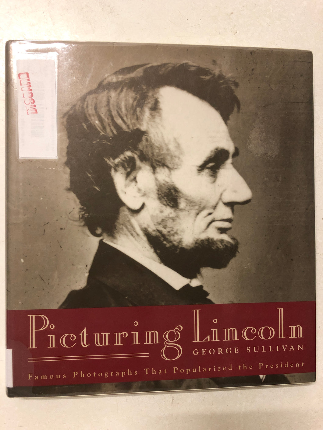 Picturing Lincoln Famous Photographs That Popularized the President - Slick Cat Books