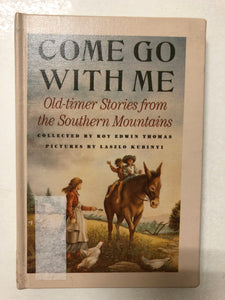 Come Go With Me Old-timer Stories from the Southern Mountains - Slick Cat Books
