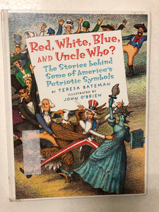 Red, White, Blue, and Uncle Who? The Stories Behind Some of America's Patriotic Symbols - Slick Cat Books