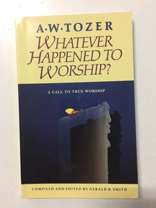 Whatever Happened To Worship A Call To True Worship - Slickcatbooks