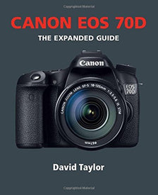 Canon EOS 70D (Expanded Guides) by David Taylor (2015-04-01)
