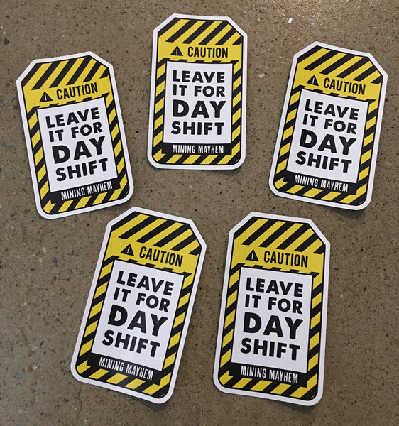 "5 Pack of ""LEAVE IT FOR DAY SHIFT"" Large Stickers"