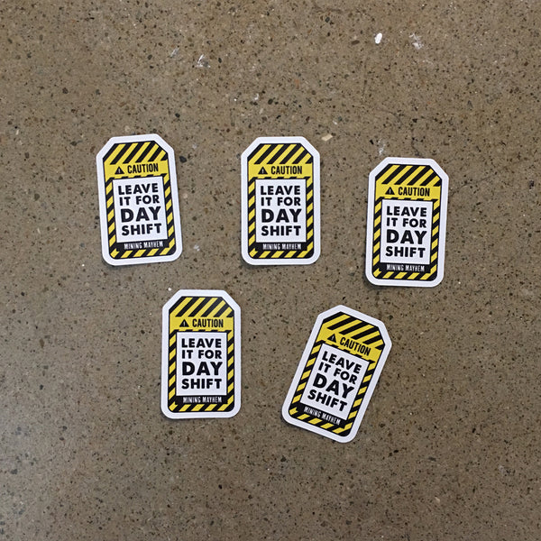 "5 Pack of ""LEAVE IT FOR DAY SHIFT"" Hard Hat Stickers"