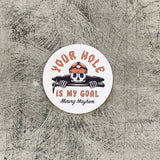 YOUR HOLE IS MY GOAL - 2 Pack of Stickers