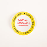 Leave It For Night Shift [Not My Problem] - Sticker (5 Pack)