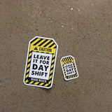 """LEAVE IT FOR DAY SHIFT"" Sticker Pack - 1 Large + 1 Small"