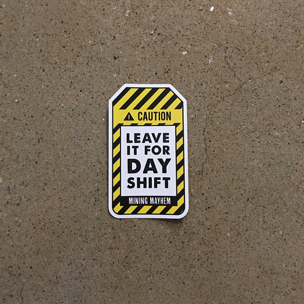 """LEAVE IT FOR DAY SHIFT"" Large Sticker - Single"