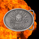 YOUR HOLE IS MY GOAL - Belt Buckle  🕳️ ⛏️