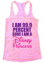 I AM 99.9 PERCENT SURE I AM A Disney Princess Burnout Tank Top By Womens Tank Tops Small Womens Tank Tops Light Pink